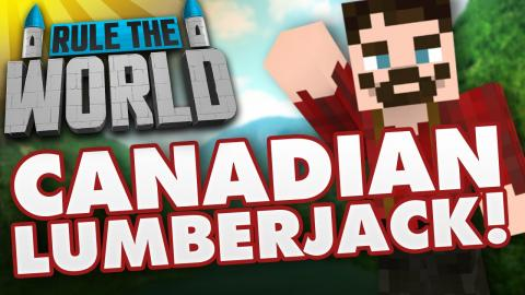Minecraft Rule The World #21 - Canadian Lumberjack!