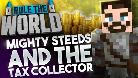 Minecraft Rule The World #18 - Mighty Steeds and The Tax Collector!
