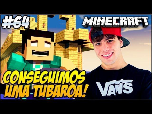 Minecraft - REZENOE #64 CONSEGUIMOS UMA TUBAROA!! Ft Teddy