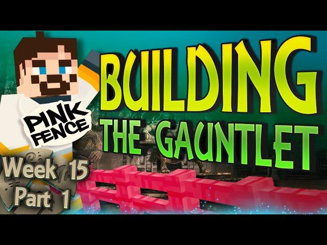 Minecraft Cornerstone - Building The Gauntlet (Week 15 Part 1)