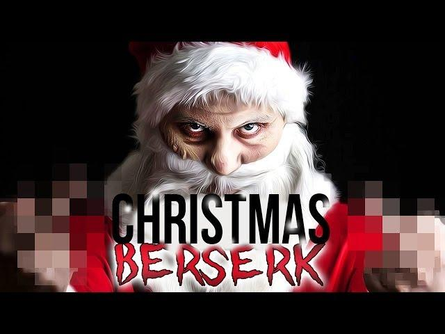 WHEN SANTA GOES BERSERK...