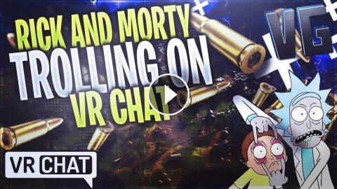 RICK AND MORTY TROLLING ON VRCHAT!!