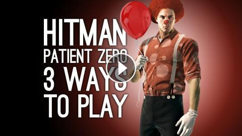 Hitman Patient Zero The Source 3 Ways To Play Fire Ritual Murder Clown Accidents