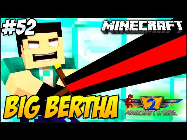 Minecraft a Série 2 #53 - BIG BERTHA!! ALELUIA!!